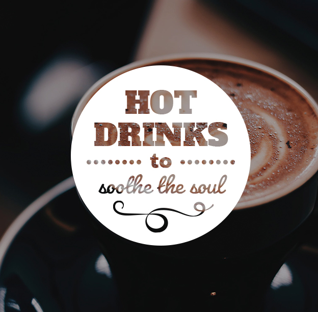 Hot drinks to soothe the soul